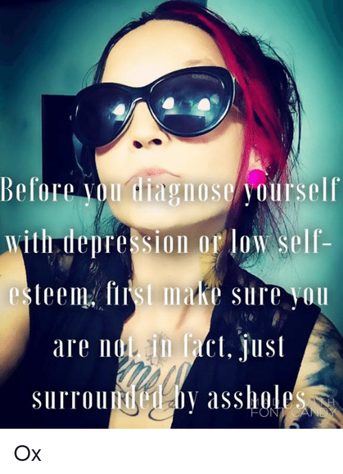 Before Yourself With Depression Or Low Self Esteem Isi Make Sure Yo