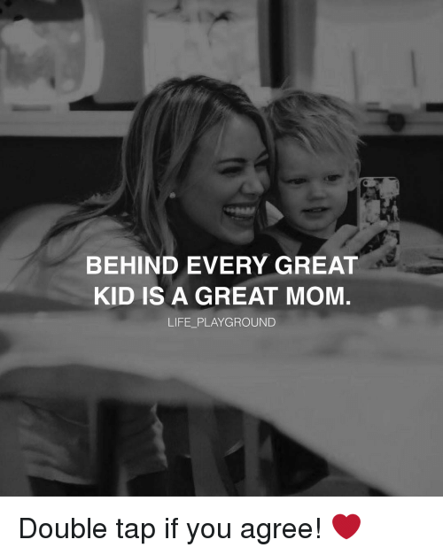 Memes, 🤖, and Behinde: BEHIND EVERY GREAT  KID IS A GREAT MOM  LIFE PLAYGROUND Double tap if you agree! ❤️