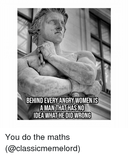 Classical Art, You, and Maths: BEHIND EVERYANGRYWOMEN IS You do the maths (@classicmemelord)