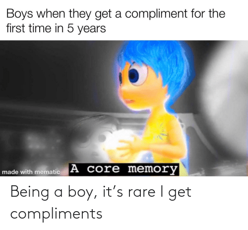 Compliments: Being a boy, it's rare I get compliments