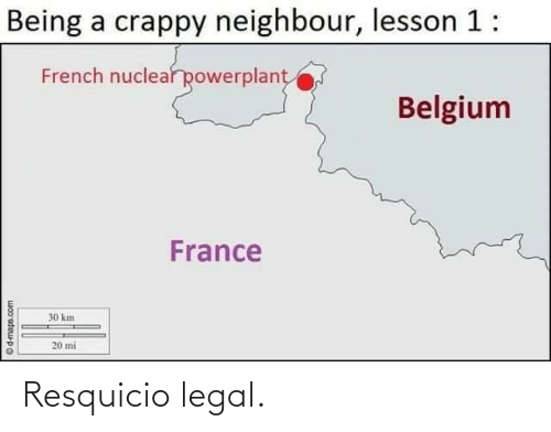 Belgium: Being a crappy neighbour, lesson 1:  French nuclear powerplant  Belgium  France  30 km  20 mi  woo'sdeupo Resquicio legal.