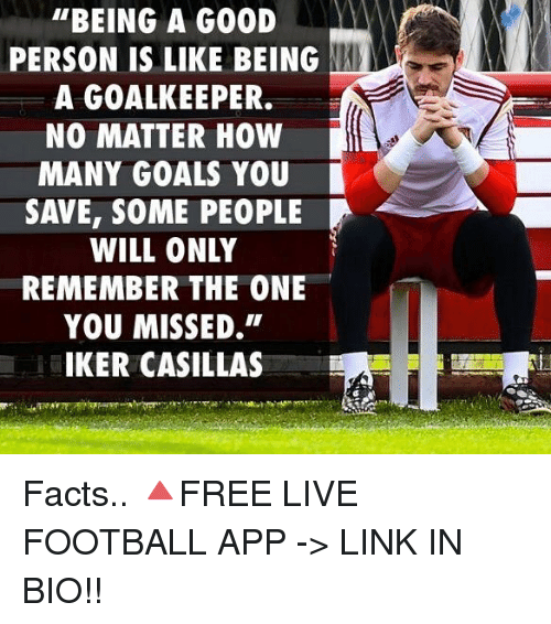 """Iker Casillas: """"BEING A GOOD  PERSON IS LIKE BEING NAN  A GOALKEEPER.  NO MATTER HOW  MANY GOALS YOU  SAVE, SOME PEOPLE  WILL ONLY  REMEMBER THE ONE  YOU MISSED,  IKER CASILLAS Facts.. 🔺FREE LIVE FOOTBALL APP -> LINK IN BIO!!"""