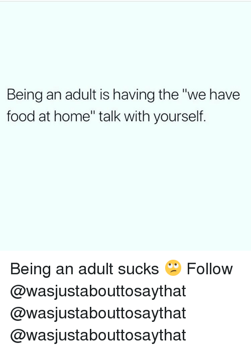 "Being an Adult, Food, and Memes: Being an adult is having the ""we have  food at home"" talk with yoursef Being an adult sucks 🙄 Follow @wasjustabouttosaythat @wasjustabouttosaythat @wasjustabouttosaythat"