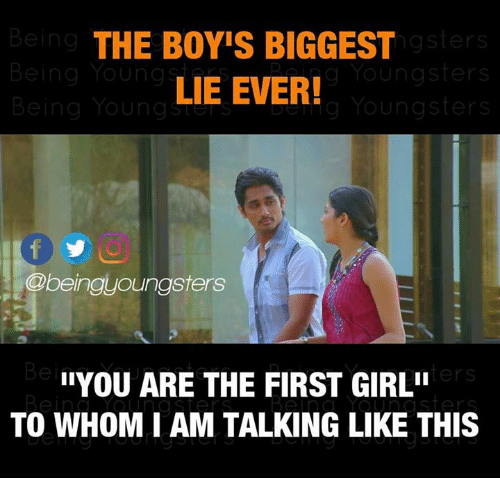 "Memes, Girl, and To Whom: Being  Being Youngs  Being Young  THE BOY'S BIGGEST  LIE EVER!  gsterS  g Youngsters  Youngsters  @beinguoungsters  ers  UYOU ARE THE FIRST GIRL""  TO WHOM I AM TALKING LIKE THIS"