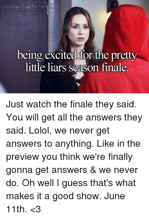 being excited ior the pretty little liars season finale just watch