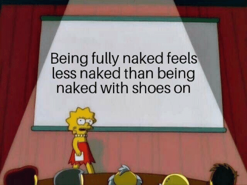 Shoes, Naked, and Feels: Being fully naked feels  less naked than being  naked with shoes on