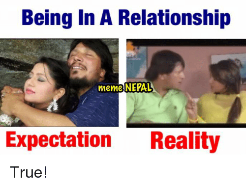 Relationship Memes: Being In A Relationship  meme NEPAL  Expectation  Reality True!