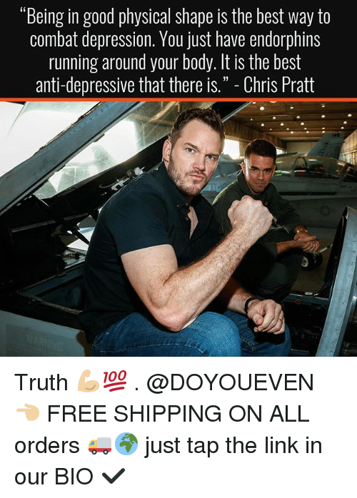 """combative: """"Being in good physical shape is the best way to  combat depression. You just have endorphins  running around your body. It is the best  anti-depressive that there is. Chris Pratt Truth 💪🏼💯 . @DOYOUEVEN 👈🏼 FREE SHIPPING ON ALL orders 🚚🌍 just tap the link in our BIO ✔️"""