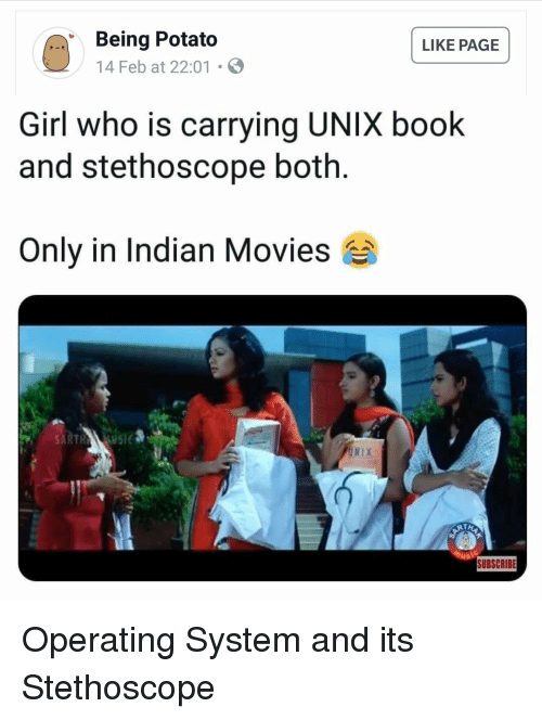 Unix: Being Potato  14 Feb at 22:01  LIKE PAGE  Girl who is carrying UNIX book  and stethoscope both.  Only in Indian Movies  UNIX  SUBSCRIBE Operating System and its Stethoscope