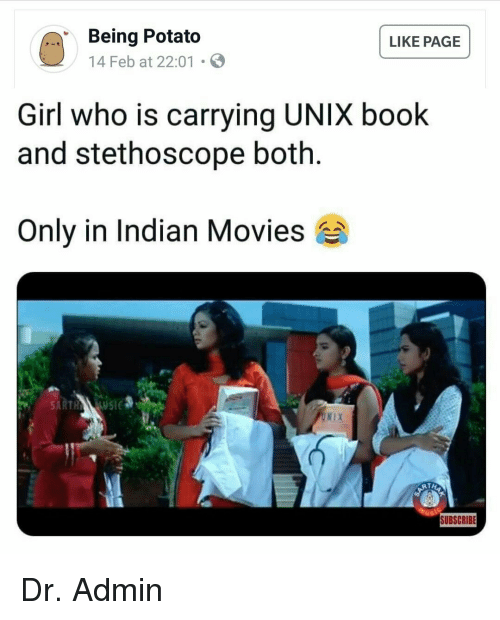 Movies, Book, and Girl: Being Potato  14 Feb at 22:01  LIKE PAGE  Girl who is carrying UNIX book  and stethoscope both.  Only in Indian Movies  SUBSCRIBE Dr. Admin