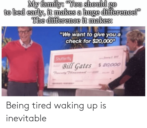 waking up: Being tired waking up is inevitable