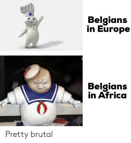 Pretty Brutal: Belgians  in Europe  Belgians  in Africa Pretty brutal