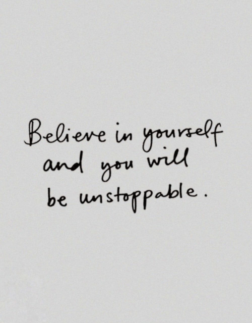 unstoppable: Beliere in yourelf  and you will  be unstoppable