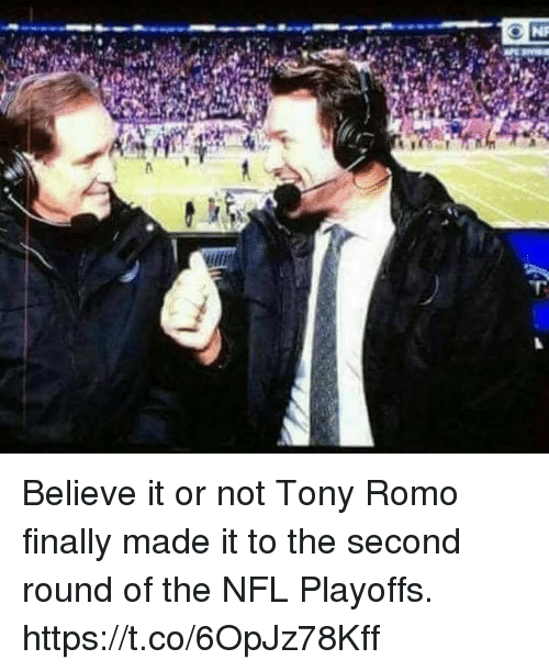 Nfl, NFL Playoffs, and Tony Romo: Believe it or not Tony Romo finally made it to the second round of the NFL Playoffs. https://t.co/6OpJz78Kff
