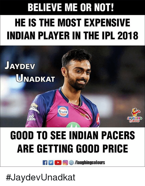 Good, Indian, and Indianpeoplefacebook: BELIEVE ME OR NOT!  HE IS THE MOST EXPENSIVE  INDIAN PLAYER IN THE IPL 2018  JAYDEv  UNADKAT  Gulf  GOOD TO SEE INDIAN PACERS  ARE GETTING GOOD PRICE  Ca 2 2回參/laughingcolours #JaydevUnadkat