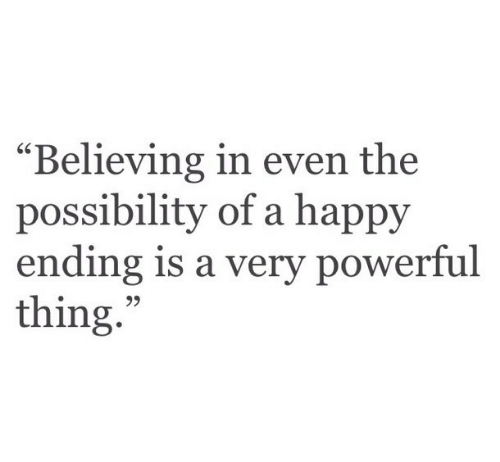 """Happy, Powerful, and Happy Ending: """"Believing in even the  possibility of a happy  ending is a very powerful  thing.  95"""