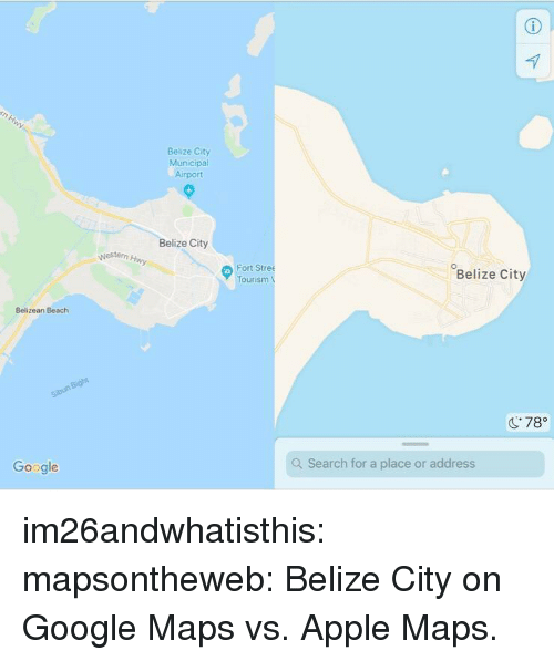 """Apple, Google, and Target: Belize City  Municipal  Airport  Belize City  Nestern  Fort Stree  Tourism  Belize City  Belizean Beach  C78""""  Google  Q Search for a place or address im26andwhatisthis:  mapsontheweb:  Belize City on Google Maps vs. Apple Maps."""