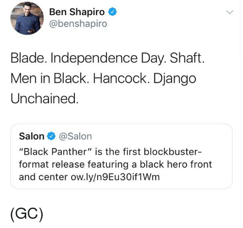 "Independence Day: Ben Shapiro  @benshapiro  Blade. Independence Day. Shaft.  Men in Black. Hancock. Django  Unchained  Salon@Salon  ""Black Panther"" is the first blockbuster-  format release featuring a black hero front  and center ow.ly/n9Eu30if1Wm (GC)"