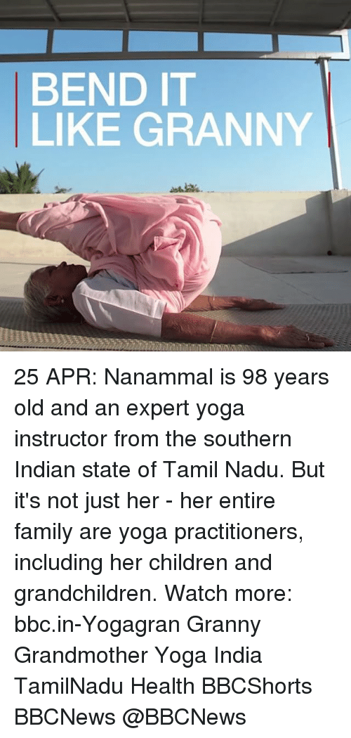 tamil: BEND IT  LIKE GRANNY 25 APR: Nanammal is 98 years old and an expert yoga instructor from the southern Indian state of Tamil Nadu. But it's not just her - her entire family are yoga practitioners, including her children and grandchildren. Watch more: bbc.in-Yogagran Granny Grandmother Yoga India TamilNadu Health BBCShorts BBCNews @BBCNews