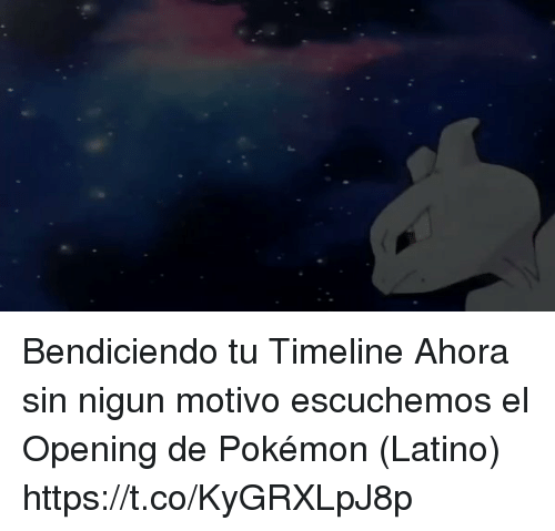 Pokemon, Espanol, and International: Bendiciendo tu Timeline  Ahora sin nigun motivo escuchemos el Opening de Pokémon (Latino) https://t.co/KyGRXLpJ8p