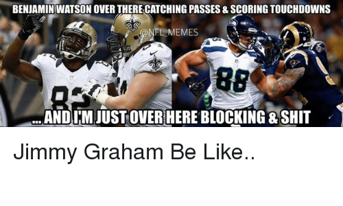 Be Like, Football, and Nfl: BENJAMIN WATSON OVER THERE CATCHING PASSES & SCORING TOUCHDOWNS  88  ANDI M JUSTOVER HERE BLOCKING SHIT Jimmy Graham Be Like..