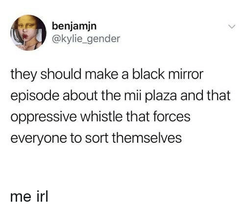 mii: benjamjn  @kylie_gender  they should make a black mirror  episode about the mii plaza and that  oppressive whistle that forces  everyone to sort themselves me irl