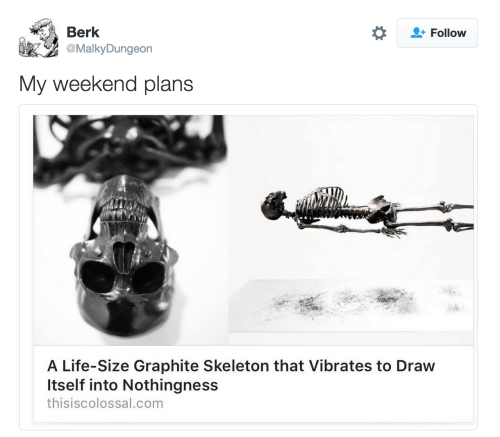 life size: Berk  Follow  MalkyDungeon  My weekend plans  A Life-Size Graphite Skeleton that Vibrates to Draw  Itself into Nothingness  thisiscolossal.com