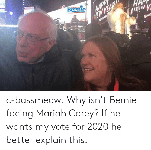 Mariah Carey, Tumblr, and Blog: Bernie c-bassmeow:  Why isn't Bernie facing Mariah Carey? If he wants my vote for 2020 he better explain this.