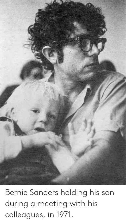 colleagues: Bernie Sanders holding his son during a meeting with his colleagues, in 1971.