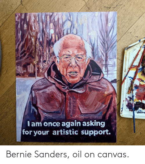 Bernie Sanders: Bernie Sanders, oil on canvas.