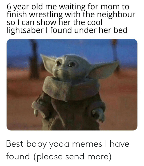 Yoda: Best baby yoda memes I have found (please send more)