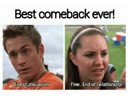 Best Comeback Ever: Best comeback ever!  End of discussion  Fine. End of relationship