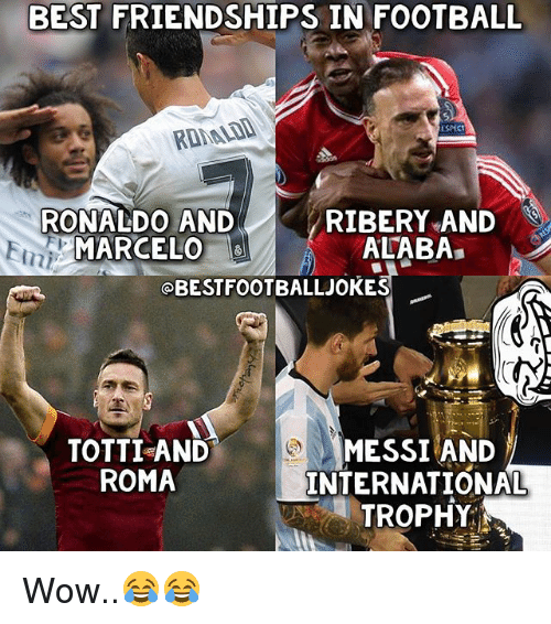 ribery: BEST FRIENDSHIPS IN FOOTBALL  ROBLD  RONALDO AND  MARCELO  RIBERY AND  ALABA  습44  Er  Eini  OBESTFOOTBALLJOKES  TOTTI AND  ROMA  MESSI AND  INTERNATIONAL  TROPHY, Wow..😂😂
