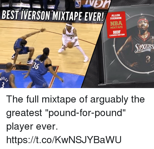 "Allen Iverson, Memes, and Nba: BEST IVERSON-MIXTAPE EVER!  ALLEN  IVERSON  NBA  MIXTAPE  HOF  CAREER EDITION  36 The full mixtape of arguably the greatest ""pound-for-pound"" player ever.   https://t.co/KwNSJYBaWU"