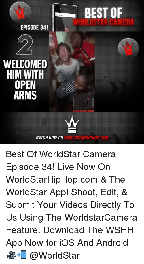 Orielys: BEST OF  ORI USTAR CAMERA  EPISODE 34!  WELCOMED  HIM WITH  OPEN  ARMS  SHOT WITH WORLDSTARCAM  WATCH NOW ON WORLDSTARHIPHOP COM Best Of WorldStar Camera Episode 34! Live Now On WorldStarHipHop.com & The WorldStar App! Shoot, Edit, & Submit Your Videos Directly To Us Using The WorldstarCamera Feature. Download The WSHH App Now for iOS And Android 🎥📲 @WorldStar