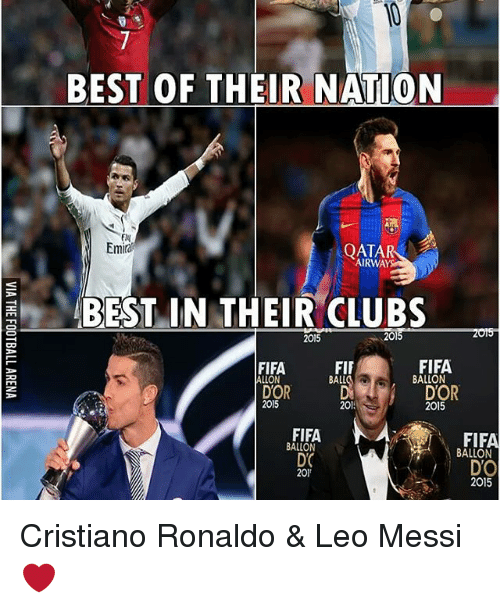 Cristiano Ronaldo, Fifa, and Memes: BEST OF THEIR NATION  Em  AIRWAY  BEST IN THEIR CLUBS  2015  2015  FIFA  FIFA  FIF  BALLON  ALLON  DOR  DOR  2015  2013  2015  FIFA  FIFA  BALLON  BALLON  DC  DO  20  2015 Cristiano Ronaldo & Leo Messi ❤
