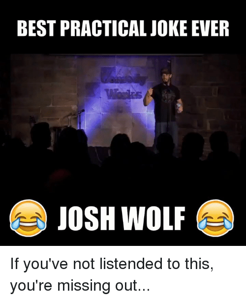 Missing Out: BEST PRACTICAL JOKE EVER  JOSH WOLF If you've not listended to this, you're missing out...