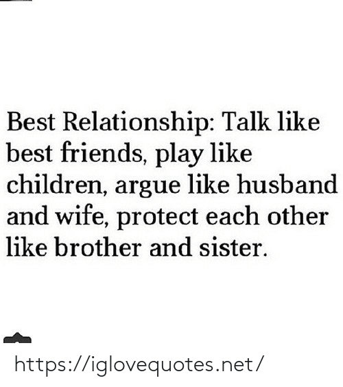 Protect: Best Relationship: Talk like  best friends, play like  children, argue like husband  and wife, protect each other  like brother and sister. https://iglovequotes.net/