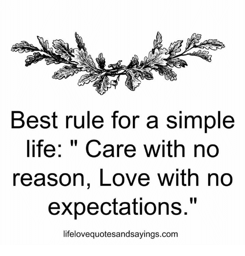 """simple life: Best rule for a simple  life: """" Care with no  reason, Love with no  expectations.""""  lifelovequotesandsayings.com"""