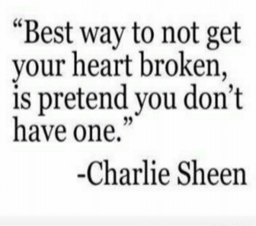 "Charlie, Charlie Sheen, and Best: ""Best way to not get  your heart broken,  is pretend you don't  have one,""  -Charlie Sheen"