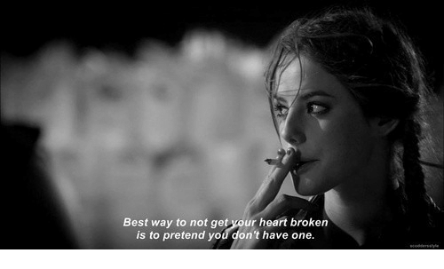 Best, Heart, and One: Best way to not get your heart broken  is to pretend you don't have one.