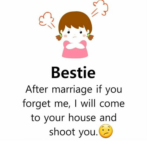Marriage, Memes, and House: Bestie  After marriage if you  forget me, I will come  to your house and  shoot you.
