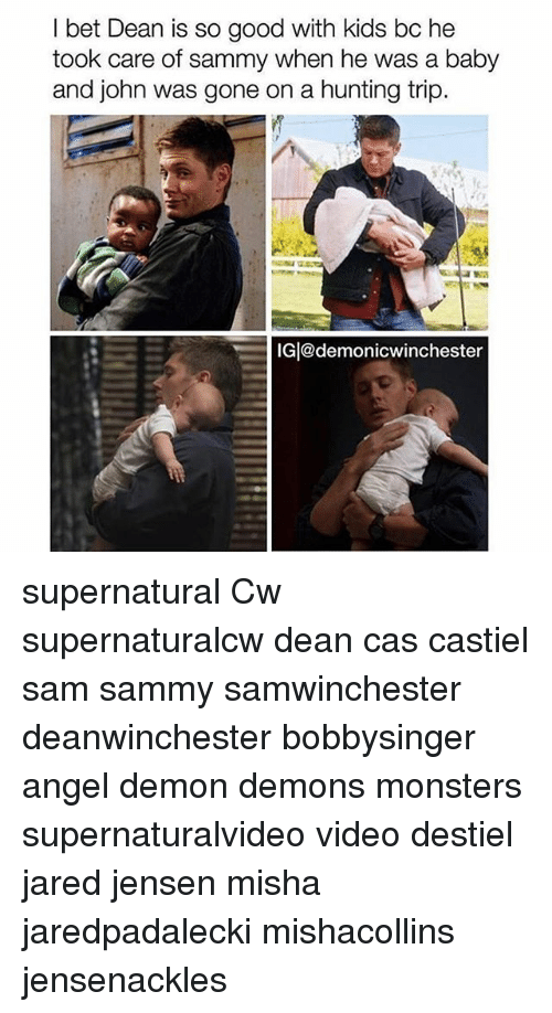 Memes, Hunting, and Angel: bet Dean is so good with kids bc he  took care of sammy when he was a baby  and john was gone on a hunting trip.  IG@demonicwinchester supernatural Cw supernaturalcw dean cas castiel sam sammy samwinchester deanwinchester bobbysinger angel demon demons monsters supernaturalvideo video destiel jared jensen misha jaredpadalecki mishacollins jensenackles