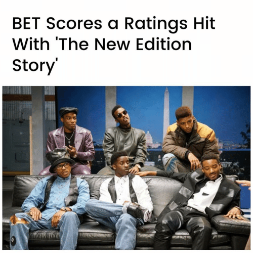 new edition: BET Scores a Ratings Hit  With The New Edition  Story