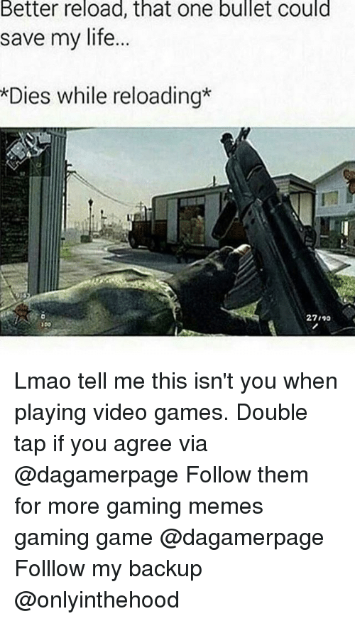 Bulletted: Better reload, that one bullet could  save my life...  *Dies while reloading  27190  150 Lmao tell me this isn't you when playing video games. Double tap if you agree via @dagamerpage Follow them for more gaming memes gaming game @dagamerpage Folllow my backup @onlyinthehood