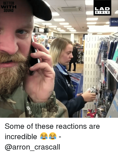 Memes, Bible, and 🤖: BETTER  WITH  SOUND  LAD  BIBLE  STA Some of these reactions are incredible 😂😂 - @arron_crascall
