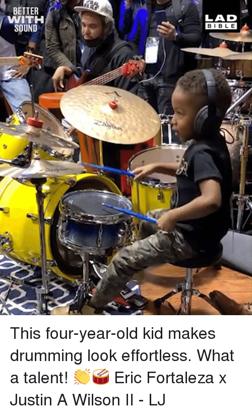 Dank, Bible, and Old: BETTER  WITH  SOUND  LAD  BIBLE This four-year-old kid makes drumming look effortless. What a talent! 👏🥁  Eric Fortaleza x Justin A Wilson II - LJ
