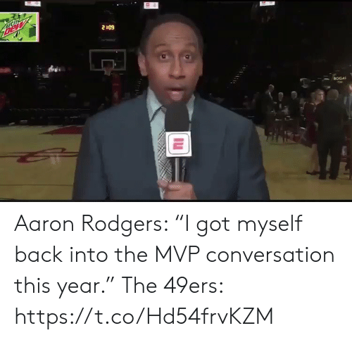 """aaron: Bew  2409  BOGA Aaron Rodgers: """"I got myself back into the MVP conversation this year.""""   The 49ers:  https://t.co/Hd54frvKZM"""
