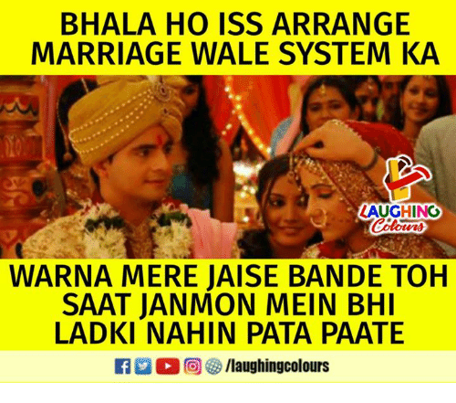 Marriage, Wale, and Indianpeoplefacebook: BHALA HO ISS ARRANGE  MARRIAGE WALE SYSTEM KA  LAUGHINC  WARNA MERE JAISE BANDE TOH  SAAT JANMON MEIN BHI  LADKI NAHIN PATA PAATE  R M。回參/laughingcol ours