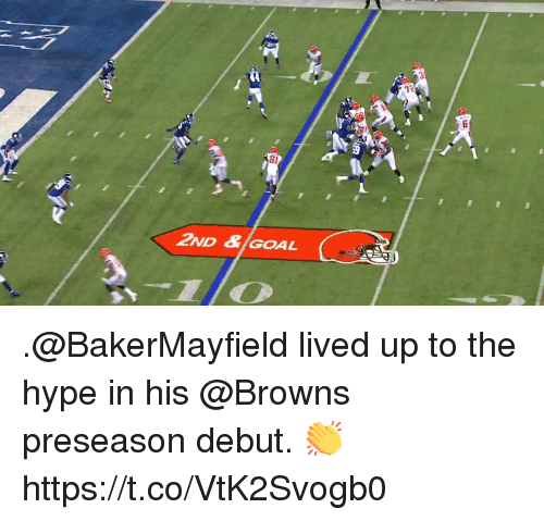 Hype, Memes, and Browns: Bi  2ND &GOAL .@BakerMayfield lived up to the hype in his @Browns preseason debut. 👏 https://t.co/VtK2Svogb0